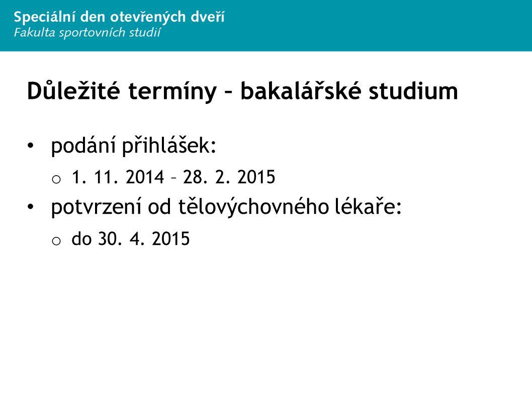 Důležité termíny – bakalářské studium podání přihlášek: o 1. 11. 2014 – 28. 2. 2015 potvrzení od tělovýchovného lékaře: o do 30. 4. 2015