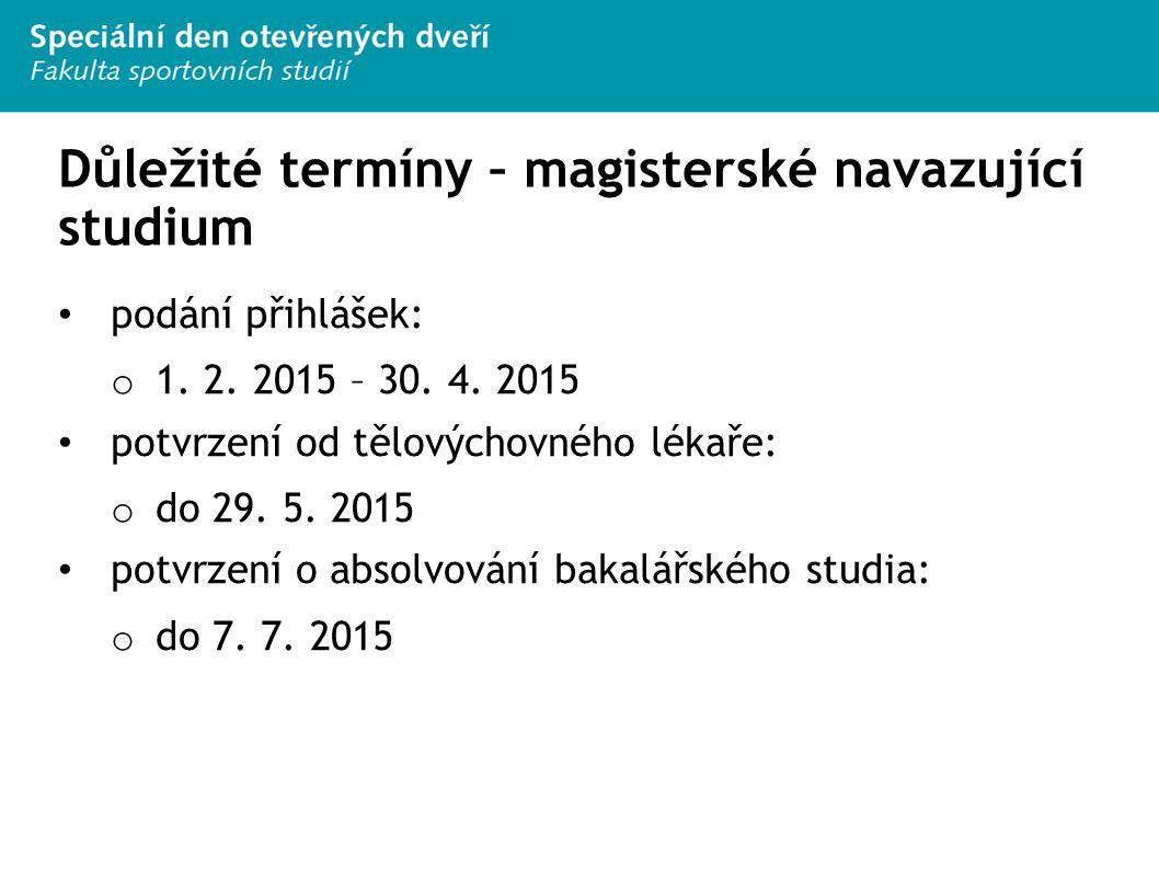 Důležité termíny – magisterské navazující studium podání přihlášek: o 1. 2. 2015 – 30. 4. 2015 potvrzení od tělovýchovného lékaře: o do 29. 5. 2015 po