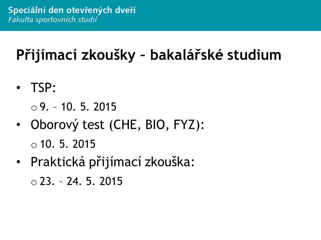 Přijímací zkoušky – bakalářské studium TSP: o 9. – 10. 5. 2015 Oborový test (CHE, BIO, FYZ): o 10. 5. 2015 Praktická přijímací zkouška: o 23. – 24. 5.