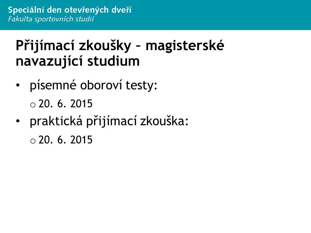 Přijímací zkoušky – magisterské navazující studium písemné oboroví testy: o 20. 6. 2015 praktická přijímací zkouška: o 20. 6. 2015