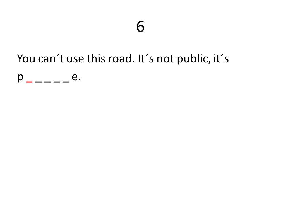 6 You can´t use this road. It´s not public, it´s p _ _ _ _ _ e.
