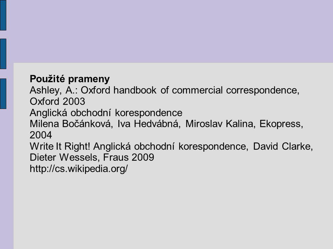 Použité prameny Ashley, A.: Oxford handbook of commercial correspondence, Oxford 2003 Anglická obchodní korespondence Milena Bočánková, Iva Hedvábná, Miroslav Kalina, Ekopress, 2004 Write It Right.