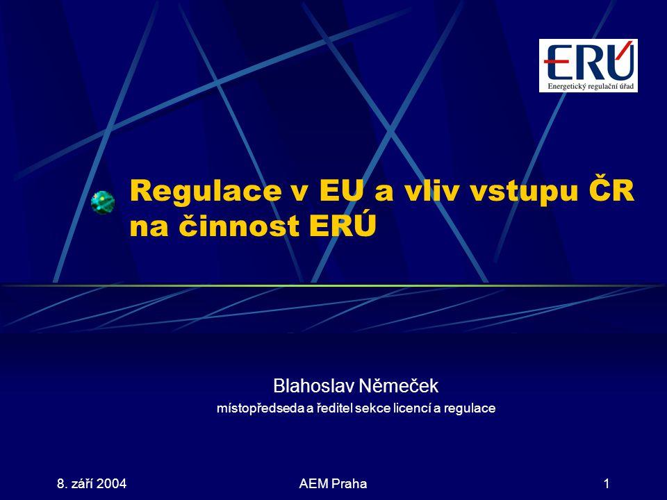 8. září 2004AEM Praha1 Regulace v EU a vliv vstupu ČR na činnost ERÚ Blahoslav Němeček místopředseda a ředitel sekce licencí a regulace