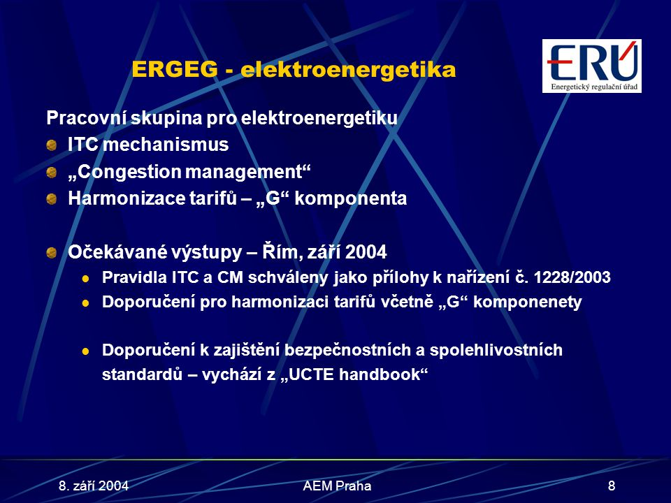 "8. září 2004AEM Praha8 ERGEG - elektroenergetika Pracovní skupina pro elektroenergetiku ITC mechanismus ""Congestion management"" Harmonizace tarifů – """