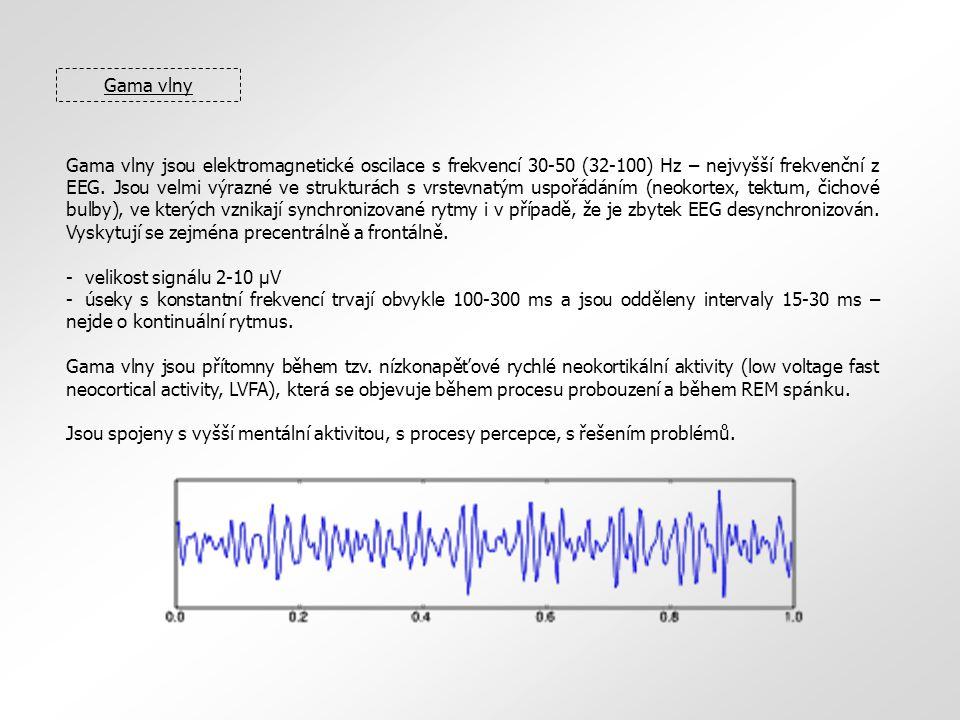 Gama vlny Gama vlny jsou elektromagnetické oscilace s frekvencí 30-50 (32-100) Hz – nejvyšší frekvenční z EEG. Jsou velmi výrazné ve strukturách s vrs
