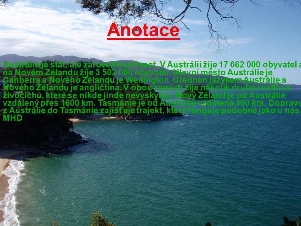 Anotace Austrálie je stát, ale zároveň kontinent. V Austrálii žije 17 662 000 obyvatel a na Novém Zélandu žije 3 502 000 obyvatel. Hlavní město Austrá