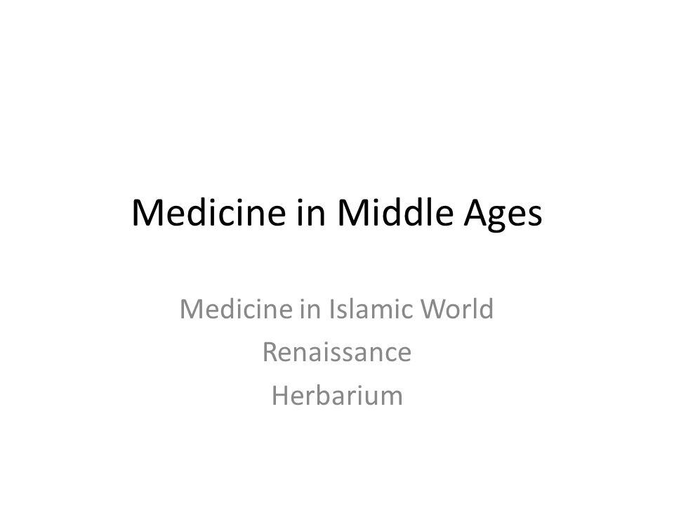 Medicine in Middle Ages Medicine in Islamic World Renaissance Herbarium