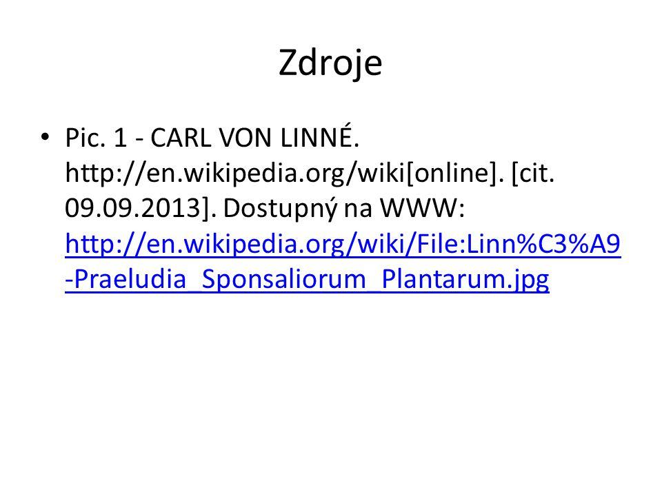 Zdroje Pic. 1 - CARL VON LINNÉ. http://en.wikipedia.org/wiki[online].