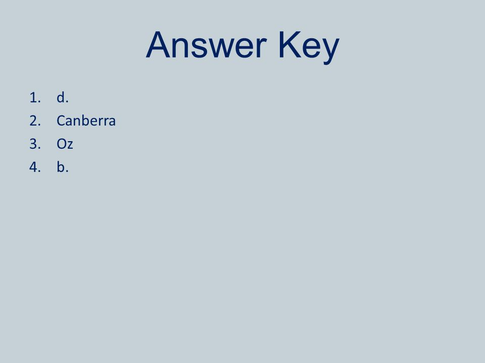 Answer Key 1.d. 2.Canberra 3.Oz 4.b.