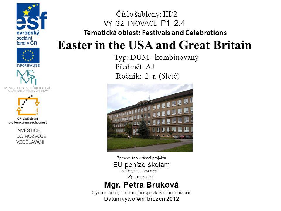 Metodický list DUM seznamuje studenty se základními informacemi o Velikonocích, jak se slaví v anglicky mluvících zemích, zejména ve Velké Británii a USA.