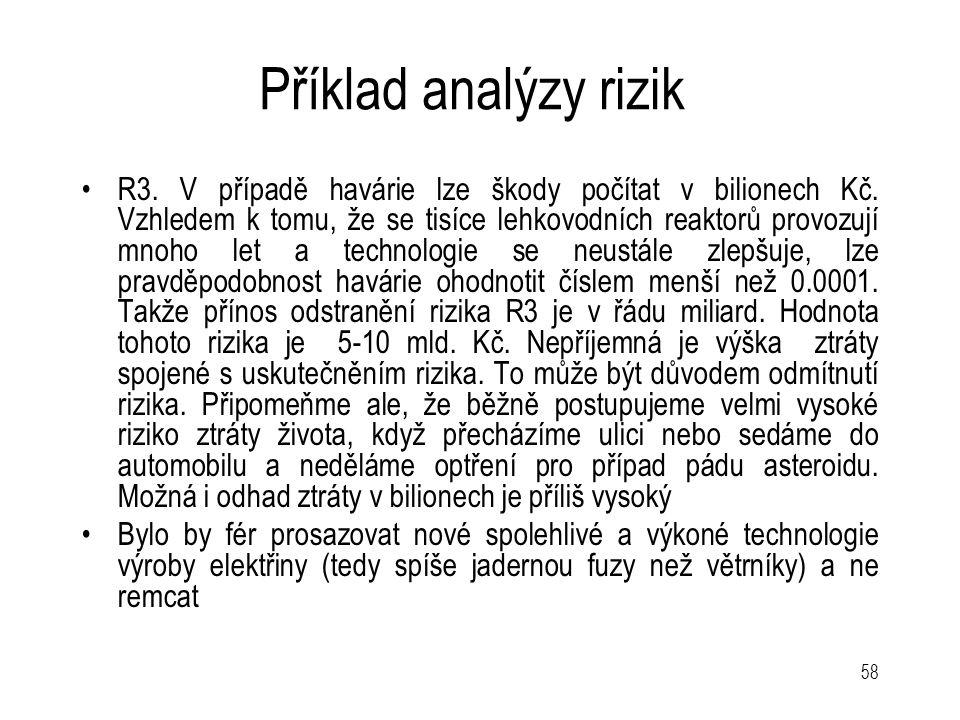 58 Příklad analýzy rizik R3. V případě havárie lze škody počítat v bilionech Kč. Vzhledem k tomu, že se tisíce lehkovodních reaktorů provozují mnoho l