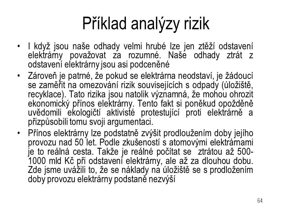 64 Příklad analýzy rizik I když jsou naše odhady velmi hrubé lze jen ztěží odstavení elektrárny považovat za rozumné. Naše odhady ztrát z odstavení el