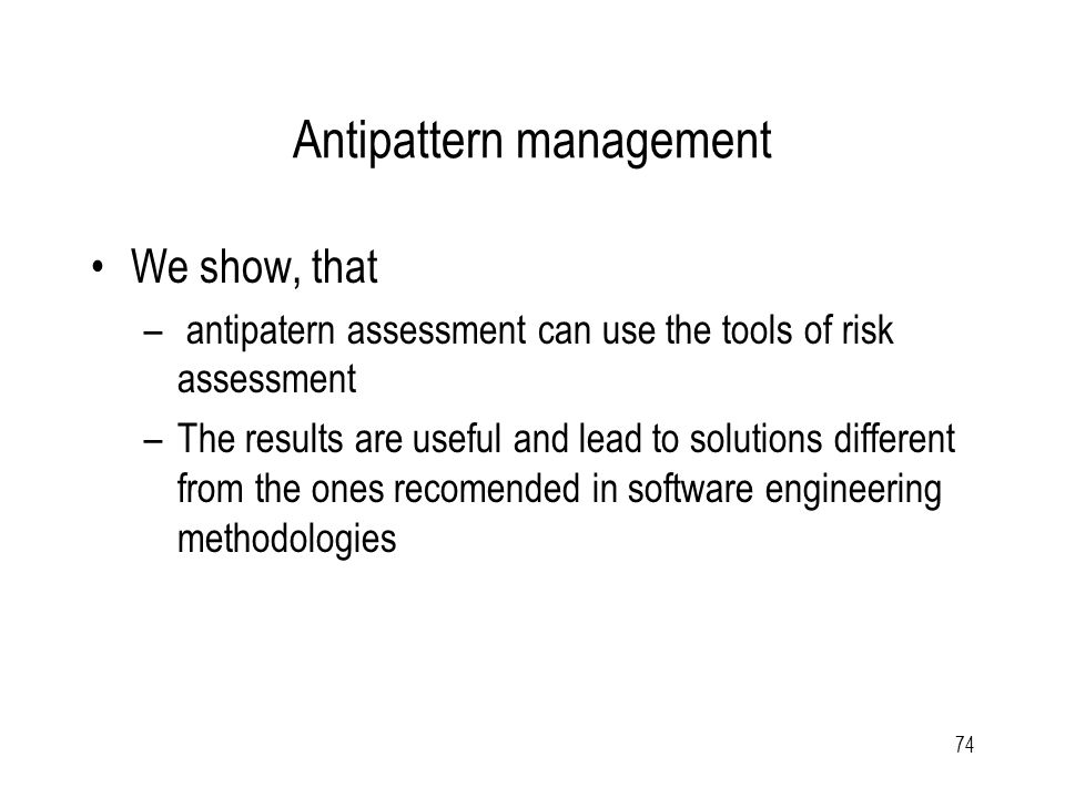 Antipattern An antipattern is a seemingly good solution that is commonly used but known not to provide any satisfactory results.