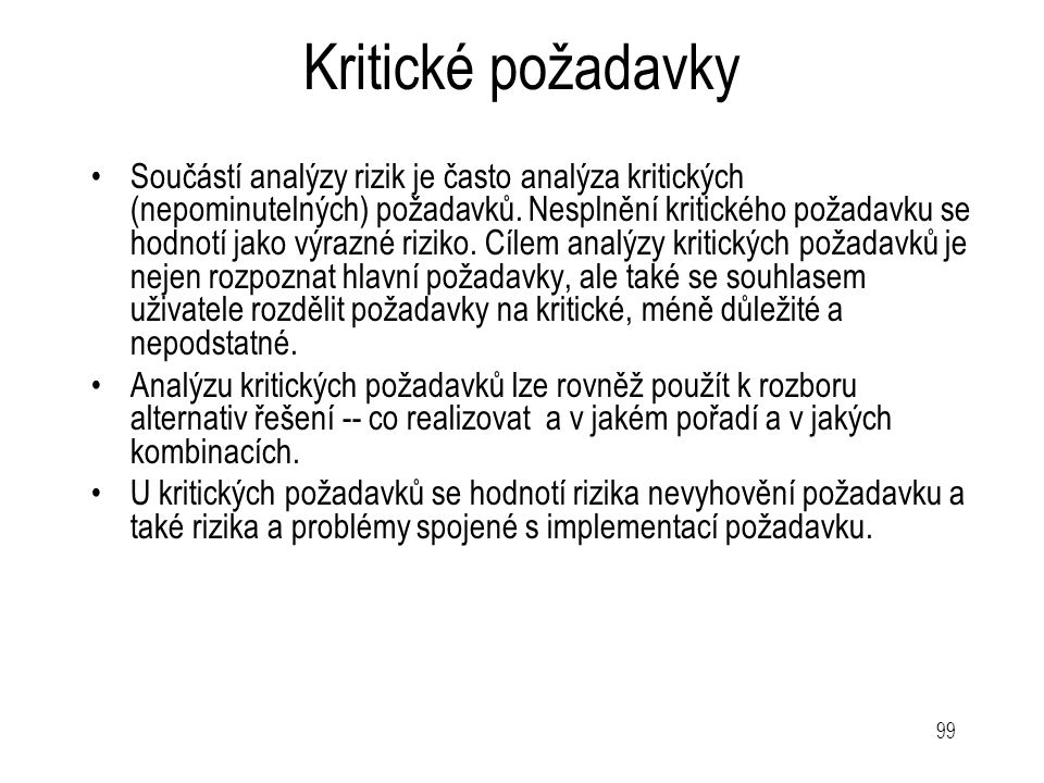 99 Kritické požadavky Součástí analýzy rizik je často analýza kritických (nepominutelných) požadavků. Nesplnění kritického požadavku se hodnotí jako v
