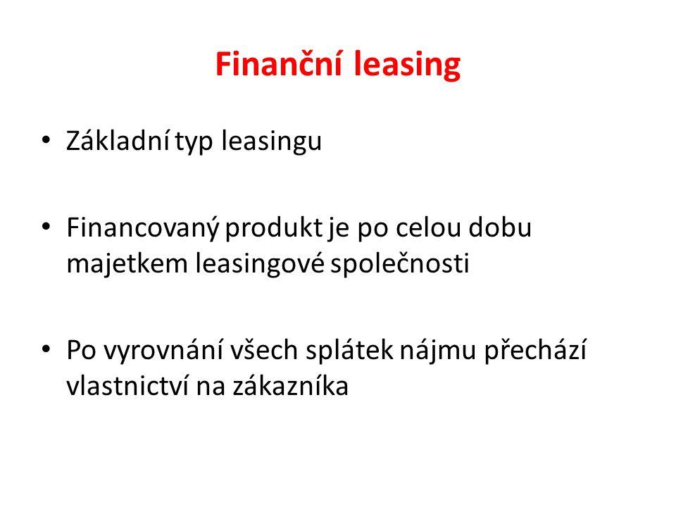 Finanční leasing Základní typ leasingu Financovaný produkt je po celou dobu majetkem leasingové společnosti Po vyrovnání všech splátek nájmu přechází vlastnictví na zákazníka