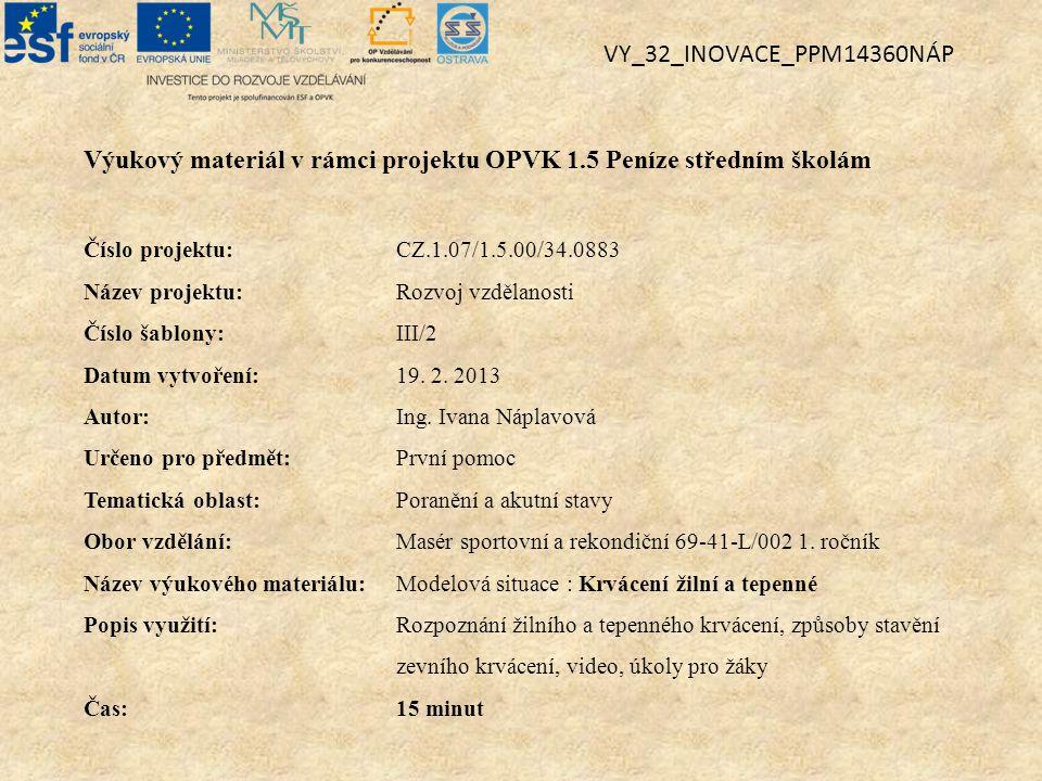 Výukový materiál v rámci projektu OPVK 1.5 Peníze středním školám Číslo projektu:CZ.1.07/1.5.00/34.0883 Název projektu:Rozvoj vzdělanosti Číslo šablony: III/2 Datum vytvoření:19.