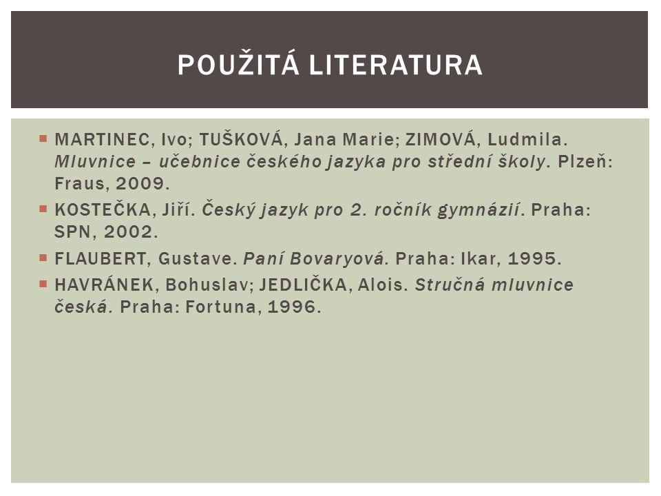  MARTINEC, Ivo; TUŠKOVÁ, Jana Marie; ZIMOVÁ, Ludmila. Mluvnice – učebnice českého jazyka pro střední školy. Plzeň: Fraus, 2009.  KOSTEČKA, Jiří. Čes