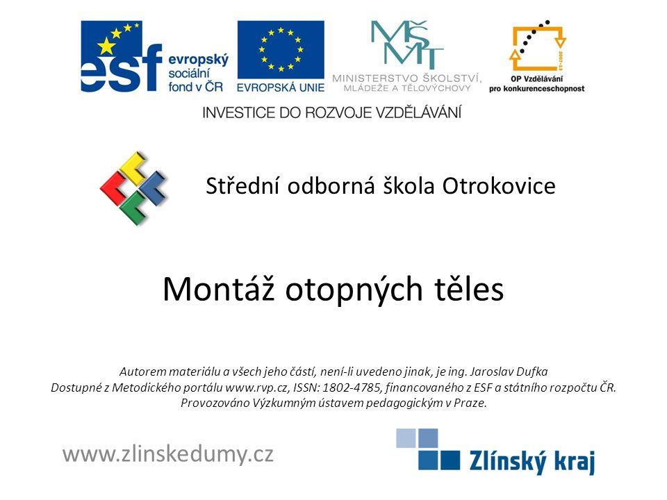 Montáž otopných těles Střední odborná škola Otrokovice www.zlinskedumy.cz Autorem materiálu a všech jeho částí, není-li uvedeno jinak, je ing.