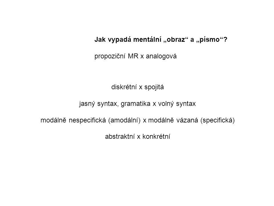"""Jak vypadá mentální """"obraz"""" a """"písmo""""? propoziční MR x analogová diskrétní x spojitá jasný syntax, gramatika x volný syntax modálně nespecifická (amod"""