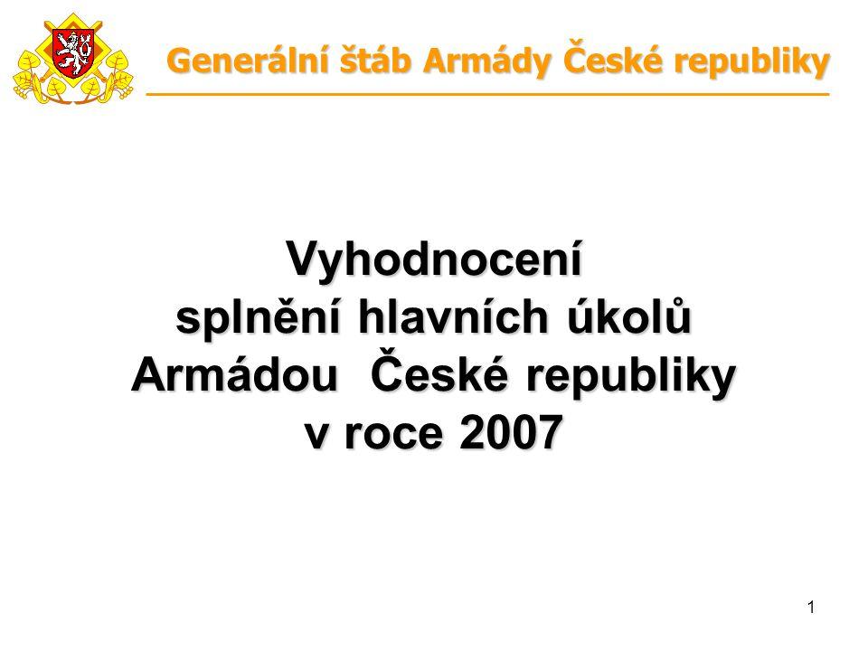 1 Vyhodnocení splnění hlavních úkolů Armádou České republiky v roce 2007 Generální štáb Armády České republiky