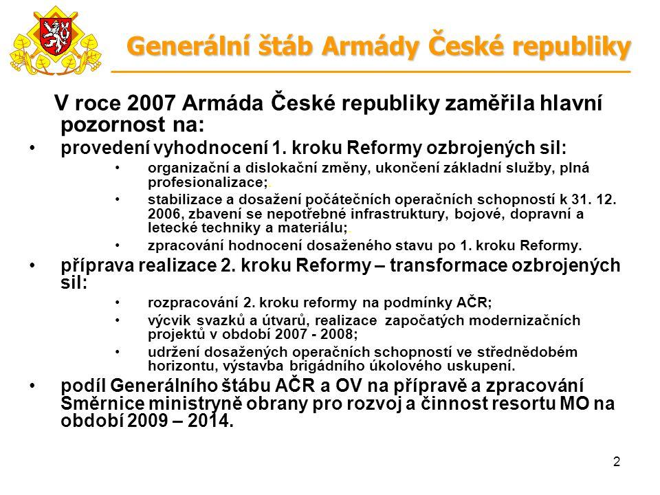 2 V roce 2007 Armáda České republiky zaměřila hlavní pozornost na: provedení vyhodnocení 1. kroku Reformy ozbrojených sil: organizační a dislokační zm