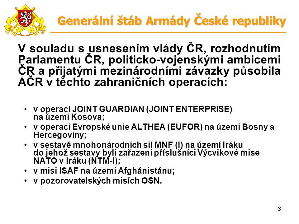 3 V souladu s usnesením vlády ČR, rozhodnutím Parlamentu ČR, politicko-vojenskými ambicemi ČR a přijatými mezinárodními závazky působila AČR v těchto zahraničních operacích: v operaci JOINT GUARDIAN (JOINT ENTERPRISE) na území Kosova; v operaci Evropské unie ALTHEA (EUFOR) na území Bosny a Hercegoviny; v sestavě mnohonárodních sil MNF (I) na území Iráku do jehož sestavy byli zařazeni příslušníci Výcvikové mise NATO v Iráku (NTM-I); v misi ISAF na území Afghánistánu; v pozorovatelských misích OSN.