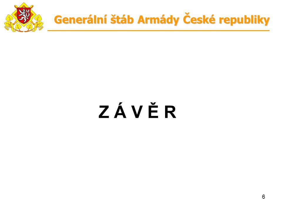 6 Z Á V Ě R Generální štáb Armády České republiky