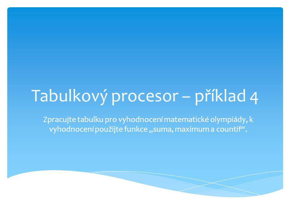"""Tabulkový procesor – příklad 4 Zpracujte tabulku pro vyhodnocení matematické olympiády, k vyhodnocení použijte funkce """"suma, maximum a countif ."""
