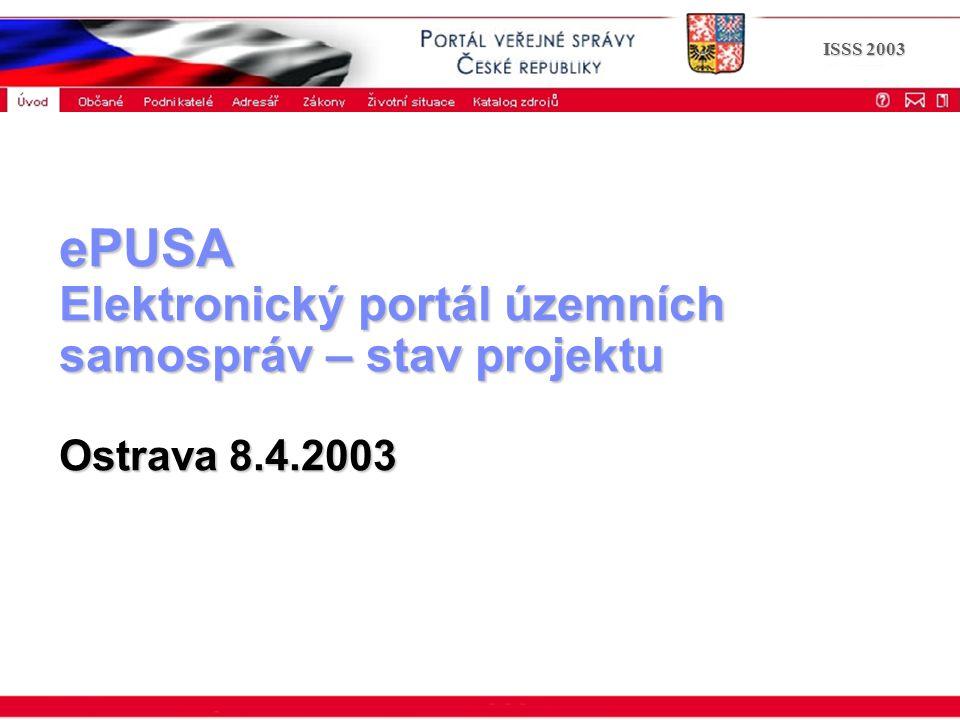 ISSS 2003 ePUSA Elektronický portál územních samospráv – stav projektu Ostrava 8.4.2003