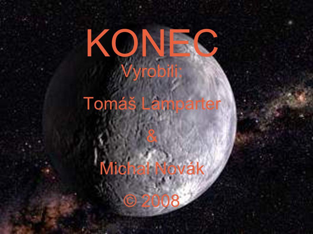 KONEC Vyrobili: Tomáš Lamparter & Michal Novák © 2008