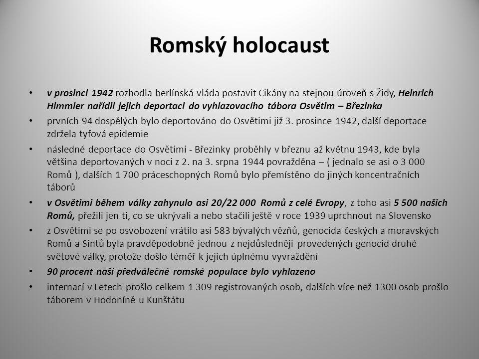 Romský holocaust v prosinci 1942 rozhodla berlínská vláda postavit Cikány na stejnou úroveň s Židy, Heinrich Himmler nařídil jejich deportaci do vyhlazovacího tábora Osvětim – Březinka prvních 94 dospělých bylo deportováno do Osvětimi již 3.