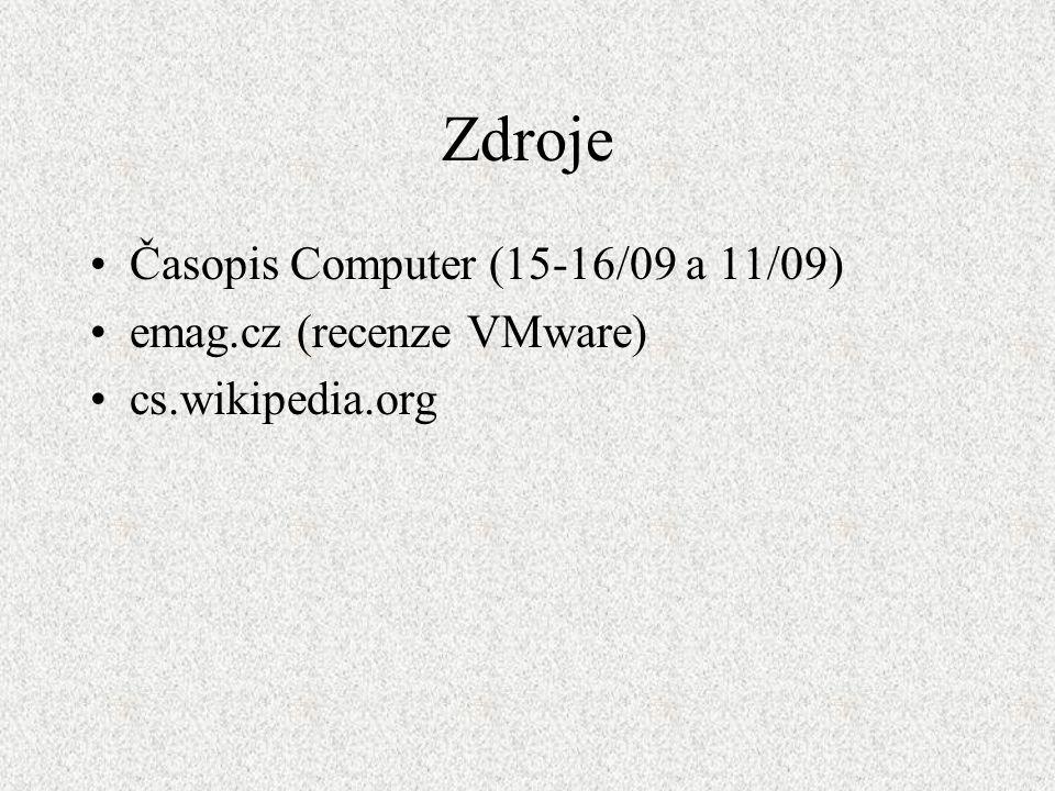 Zdroje Časopis Computer (15-16/09 a 11/09) emag.cz (recenze VMware) cs.wikipedia.org