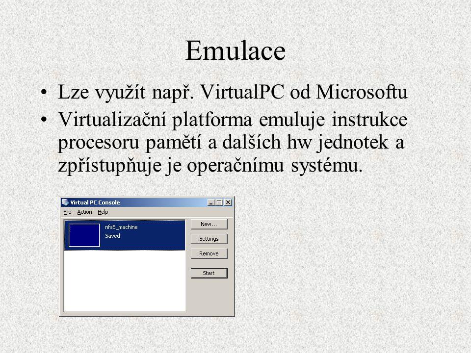 Emulace Lze využít např. VirtualPC od Microsoftu Virtualizační platforma emuluje instrukce procesoru pamětí a dalších hw jednotek a zpřístupňuje je op