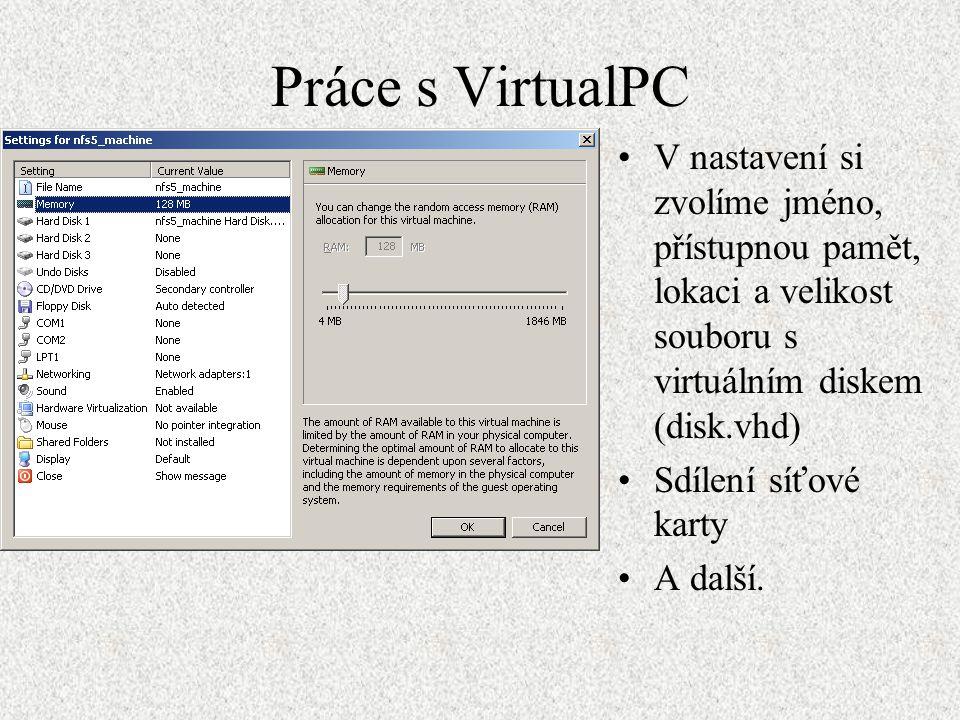 Práce s VirtualPC V nastavení si zvolíme jméno, přístupnou pamět, lokaci a velikost souboru s virtuálním diskem (disk.vhd) Sdílení síťové karty A dalš