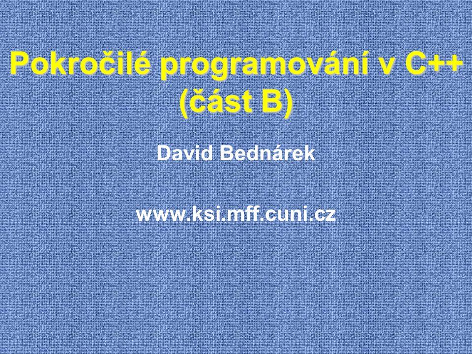 Standardní knihovny C++  V novějších implementacích má většina hlavičkových souborů dvě verze  Stará konvence – v budoucnu nebude podporována soubor vector.h obsahuje šablonu vector  Nová konvence soubor vector obsahuje šablonu vector uzavřenou do namespace std je tedy nutné používat identifikátor std::vector  Standardní knihovny C++ mají tyto hlavní součásti  Základní knihovny převzaté z C, podle nové konvence v přejmenovaných souborech  Rozšířené C++ knihovny  iostream: Systém znakového a formátovaného vstupu a výstupu  STL: Standard Template Library