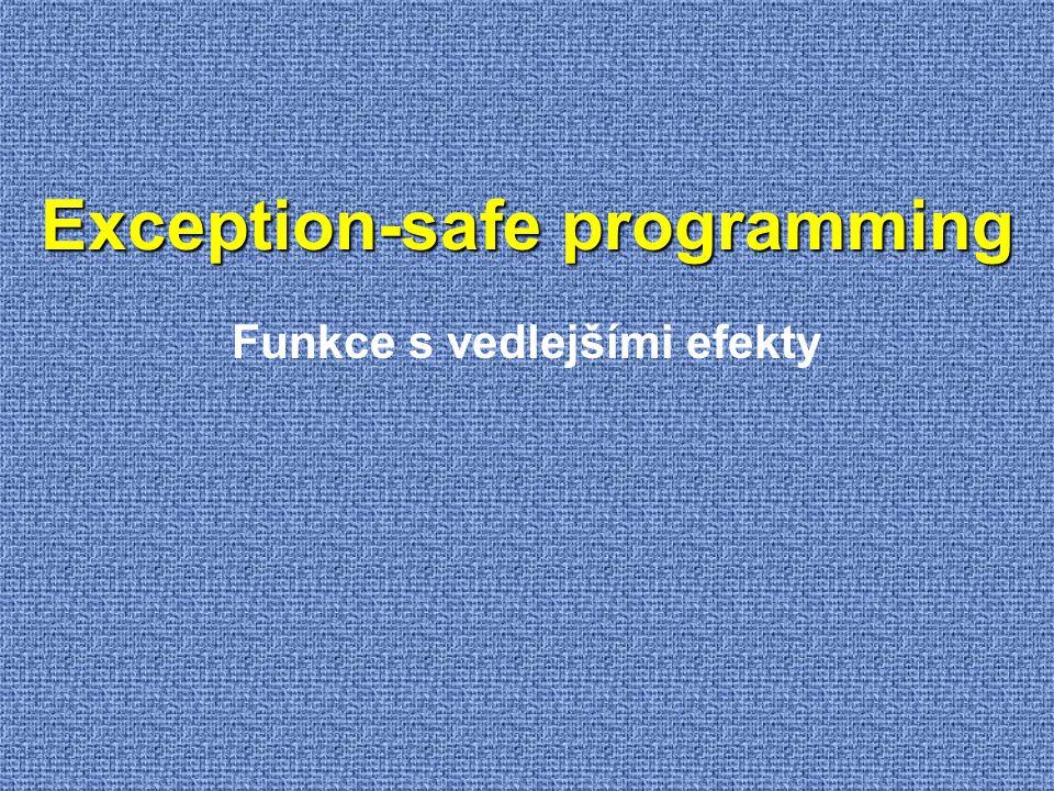 Exception-safe programming Funkce s vedlejšími efekty