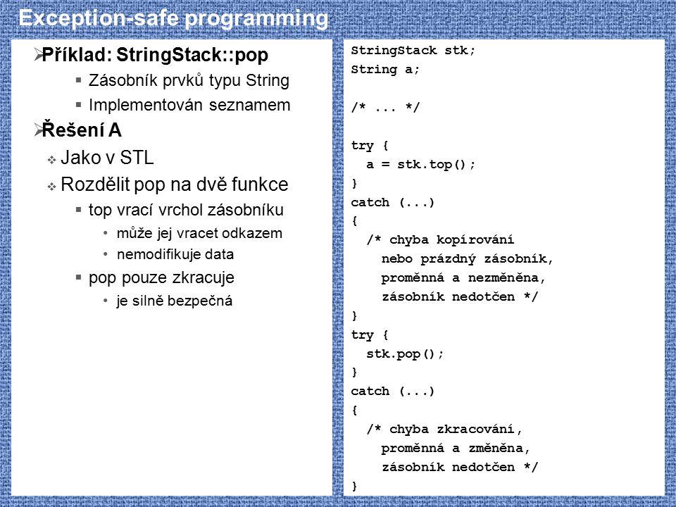 Exception-safe programming  Příklad: StringStack::pop  Zásobník prvků typu String  Implementován seznamem  Řešení A  Jako v STL  Rozdělit pop na