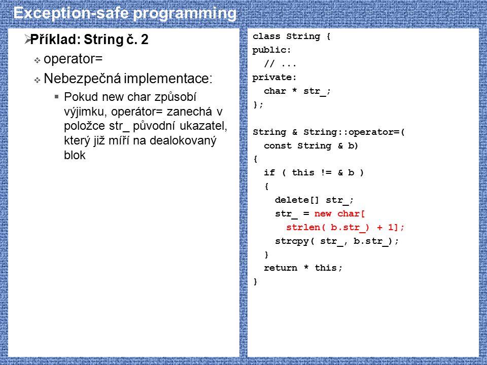 Exception-safe programming  Příklad: String č. 2  operator=  Nebezpečná implementace:  Pokud new char způsobí výjimku, operátor= zanechá v položce