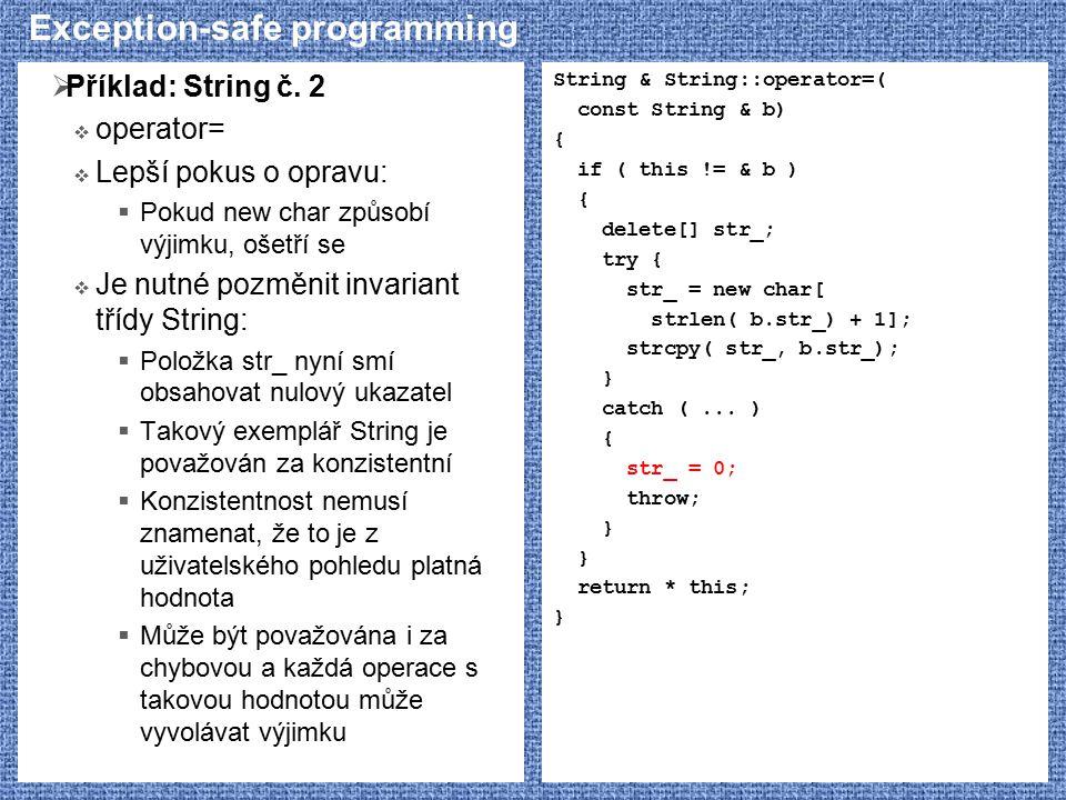 Exception-safe programming  Příklad: String č. 2  operator=  Lepší pokus o opravu:  Pokud new char způsobí výjimku, ošetří se  Je nutné pozměnit