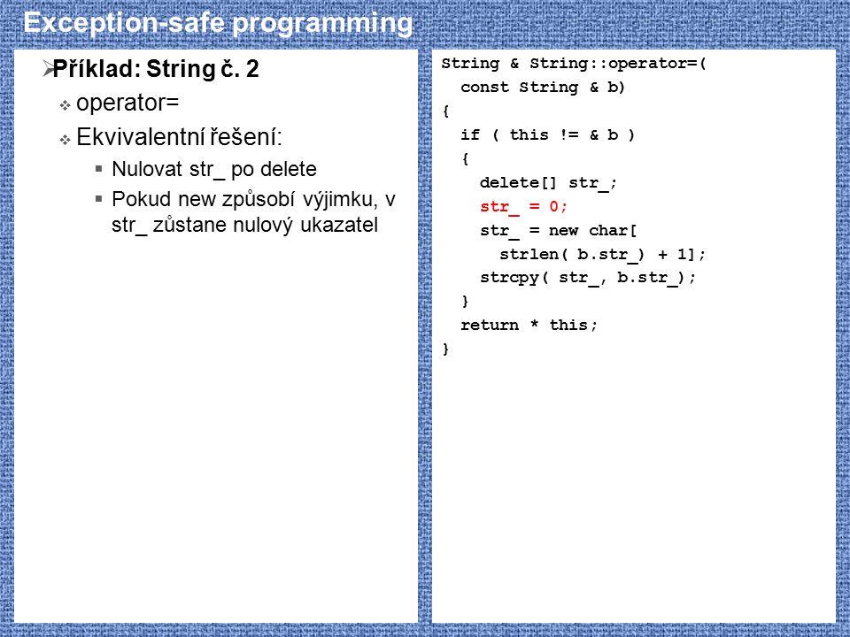 Exception-safe programming  Příklad: String č. 2  operator=  Ekvivalentní řešení:  Nulovat str_ po delete  Pokud new způsobí výjimku, v str_ zůst