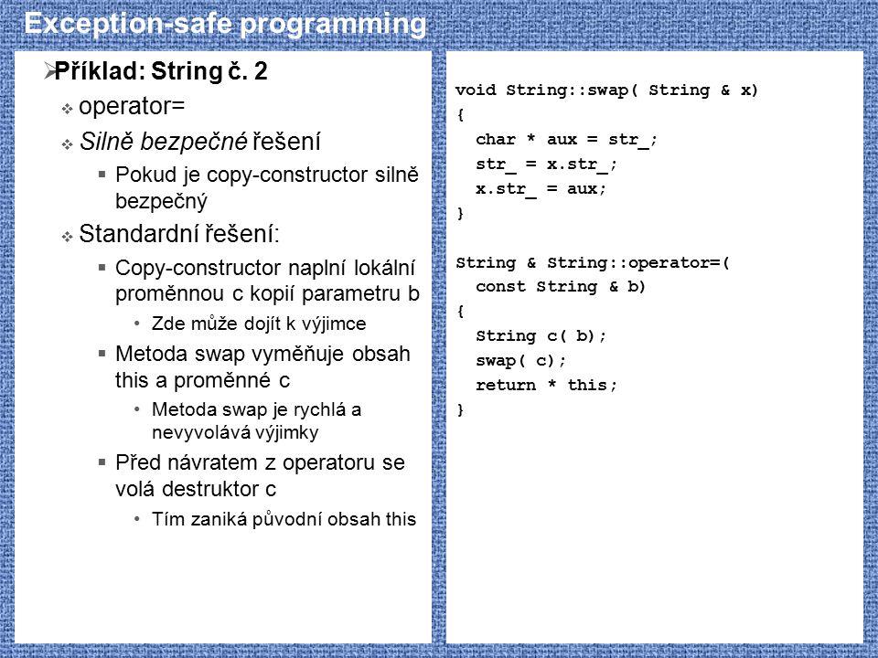 Exception-safe programming  Příklad: String č. 2  operator=  Silně bezpečné řešení  Pokud je copy-constructor silně bezpečný  Standardní řešení: