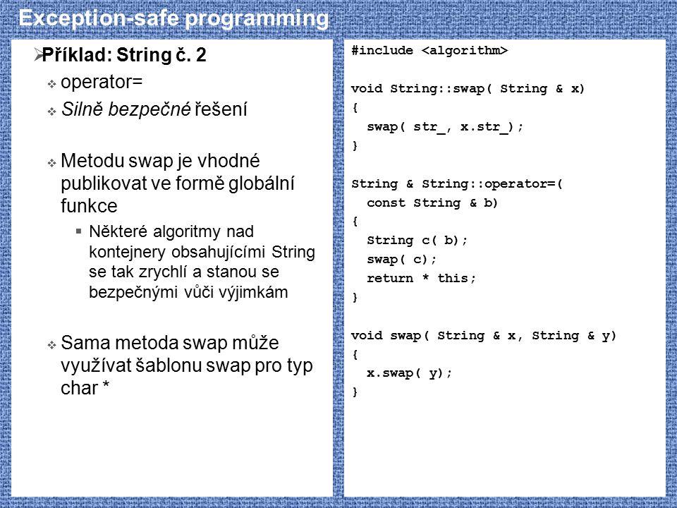 Exception-safe programming  Příklad: String č. 2  operator=  Silně bezpečné řešení  Metodu swap je vhodné publikovat ve formě globální funkce  Ně