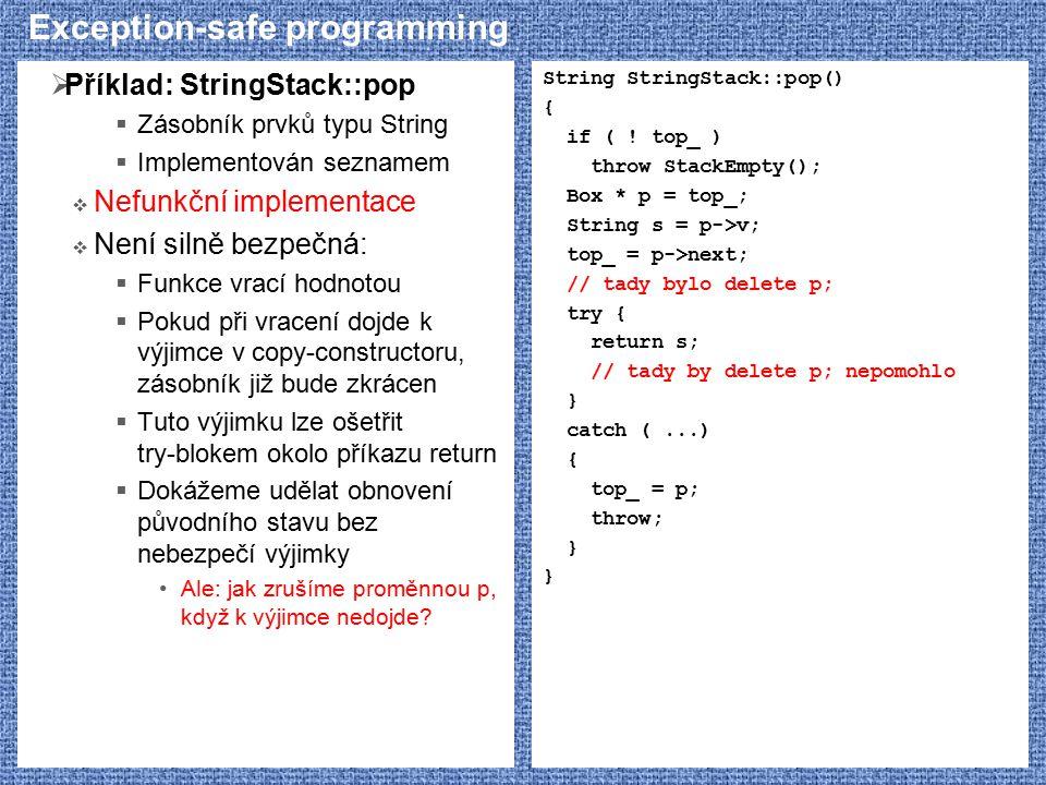 Exception-safe programming  Příklad: StringStack::pop  Zásobník prvků typu String  Implementován seznamem  Nefunkční implementace  Není silně bez