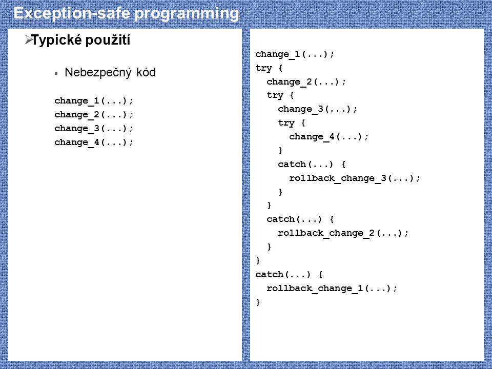 Exception-safe programming  Typické použití  Nebezpečný kód change_1(...); change_2(...); change_3(...); change_4(...); change_1(...); try { change_