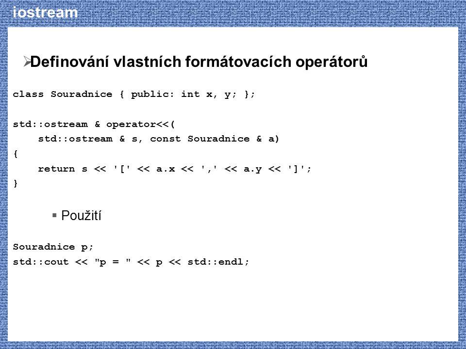 iostream  Definování vlastních formátovacích operátorů class Souradnice { public: int x, y; }; std::ostream & operator<<( std::ostream & s, const Sou
