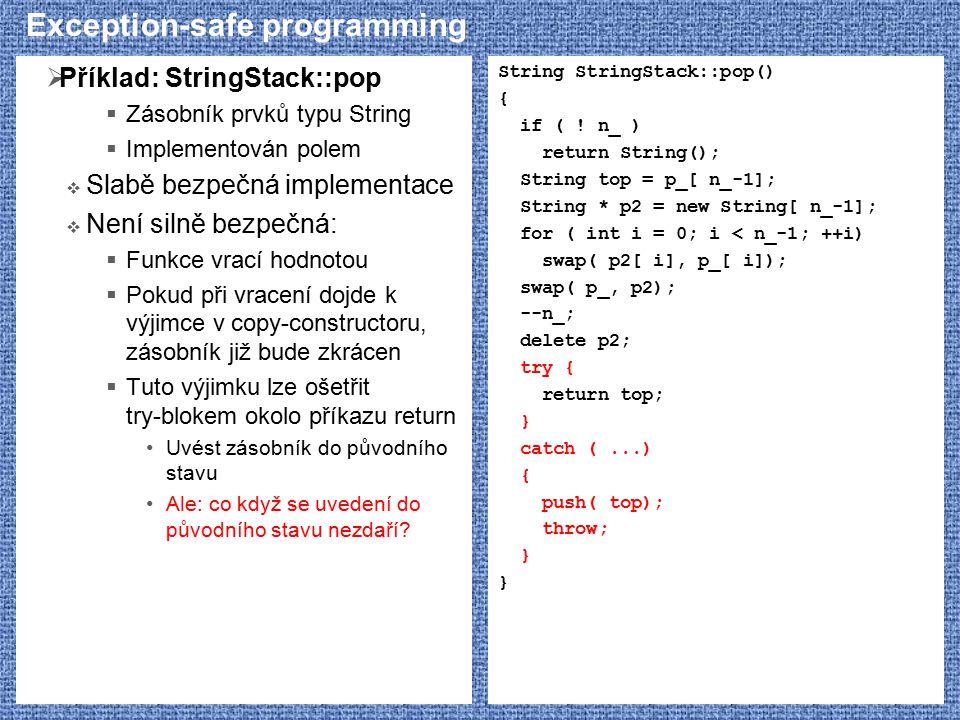 Exception-safe programming  Příklad: StringStack::pop  Zásobník prvků typu String  Implementován polem  Slabě bezpečná implementace  Není silně b