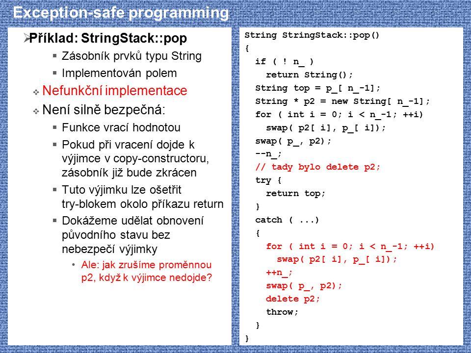 Exception-safe programming  Příklad: StringStack::pop  Zásobník prvků typu String  Implementován polem  Nefunkční implementace  Není silně bezpeč
