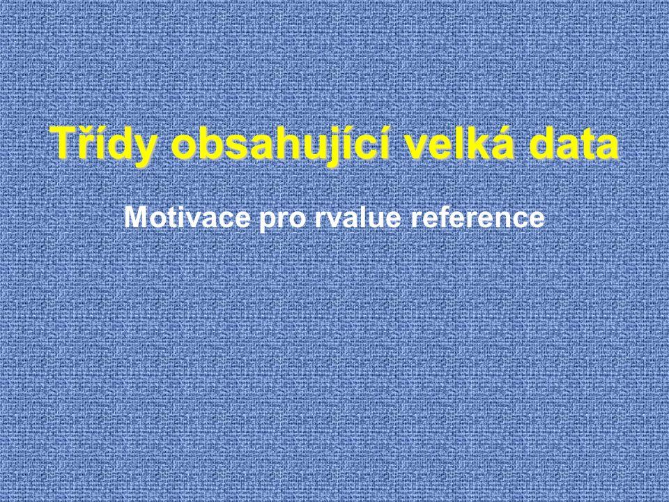 Třídy obsahující velká data Motivace pro rvalue reference
