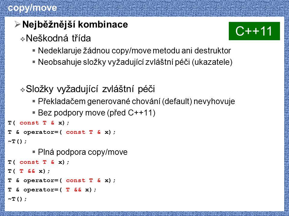 copy/move  Nejběžnější kombinace  Neškodná třída  Nedeklaruje žádnou copy/move metodu ani destruktor  Neobsahuje složky vyžadující zvláštní péči (