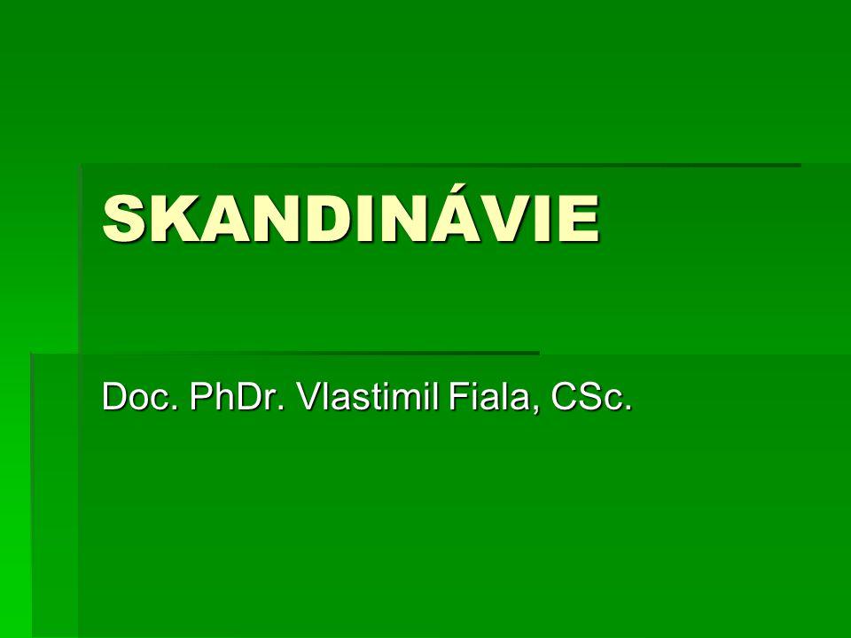 SKANDINÁVIE Doc. PhDr. Vlastimil Fiala, CSc.